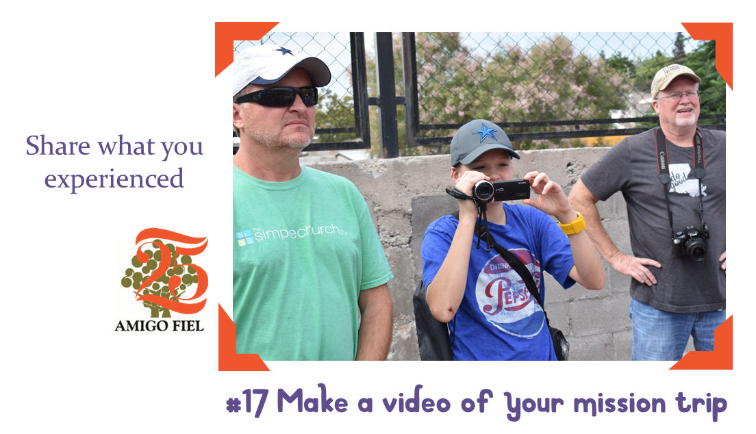 17 of 25 ways: share a video of your trip to Amigo Fiel